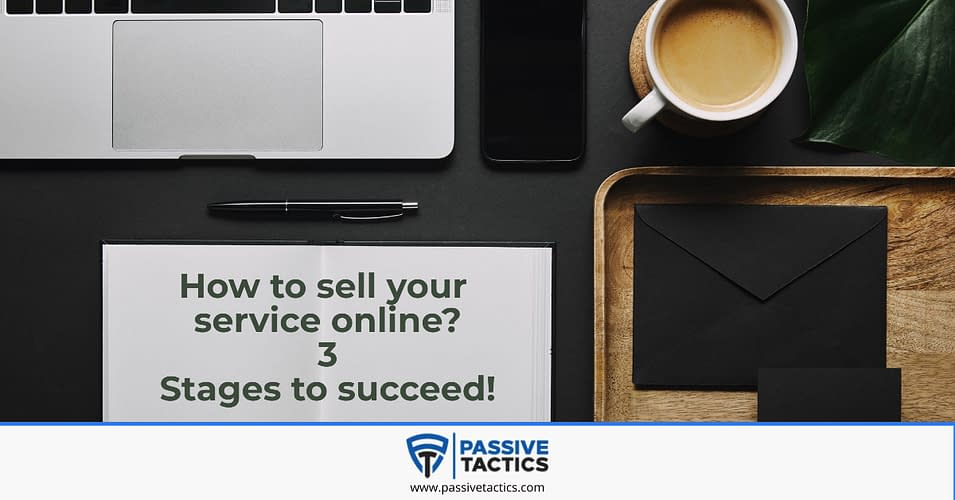 How to sell your service online- 3 Stages to succeed!