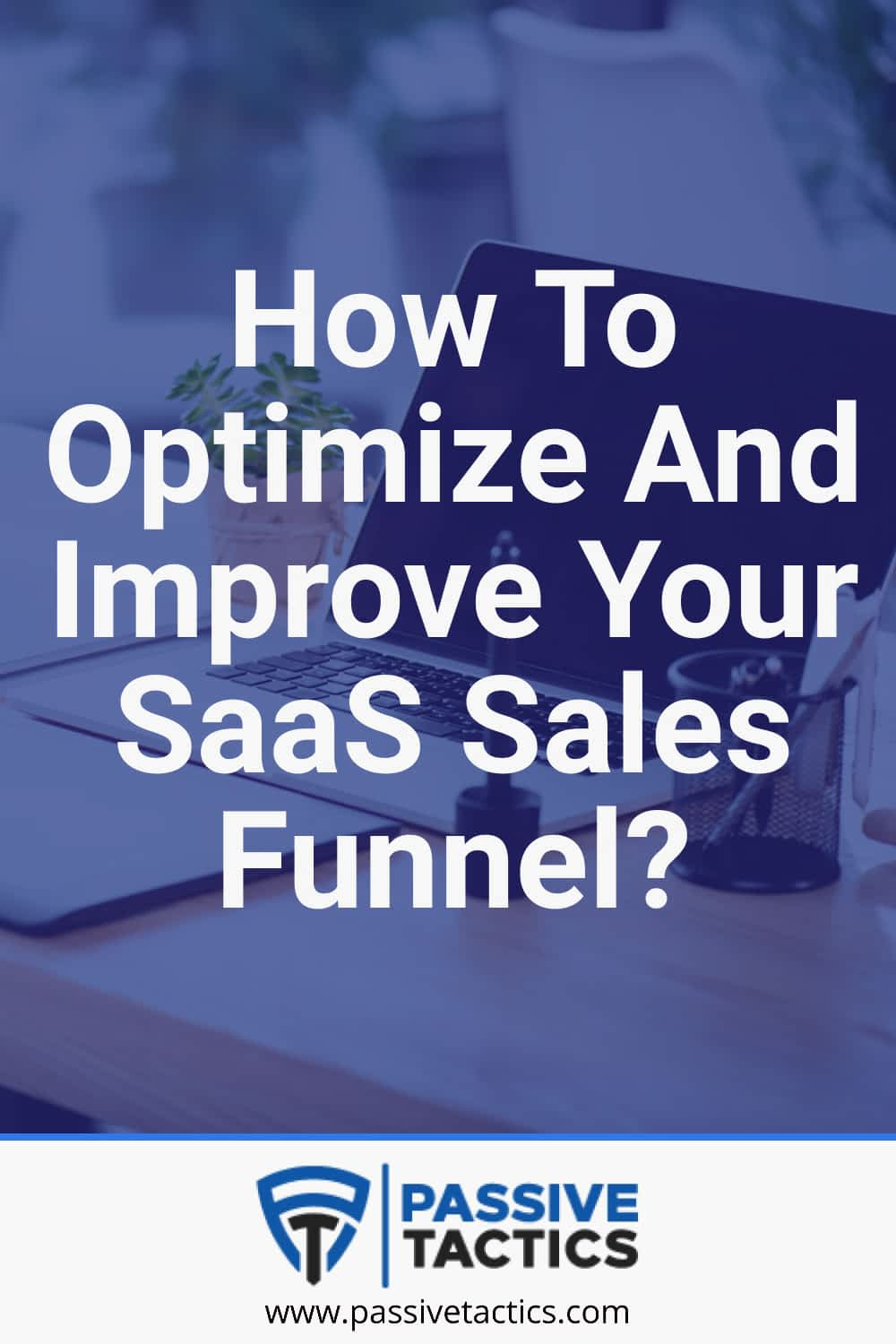 How To Optimize And Improve Your SaaS Sales Funnel?