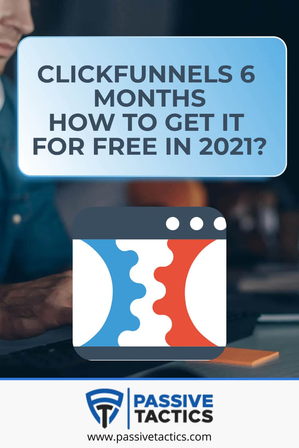 ClickFunnels 6 Months: How To Get It For Free In 2021?
