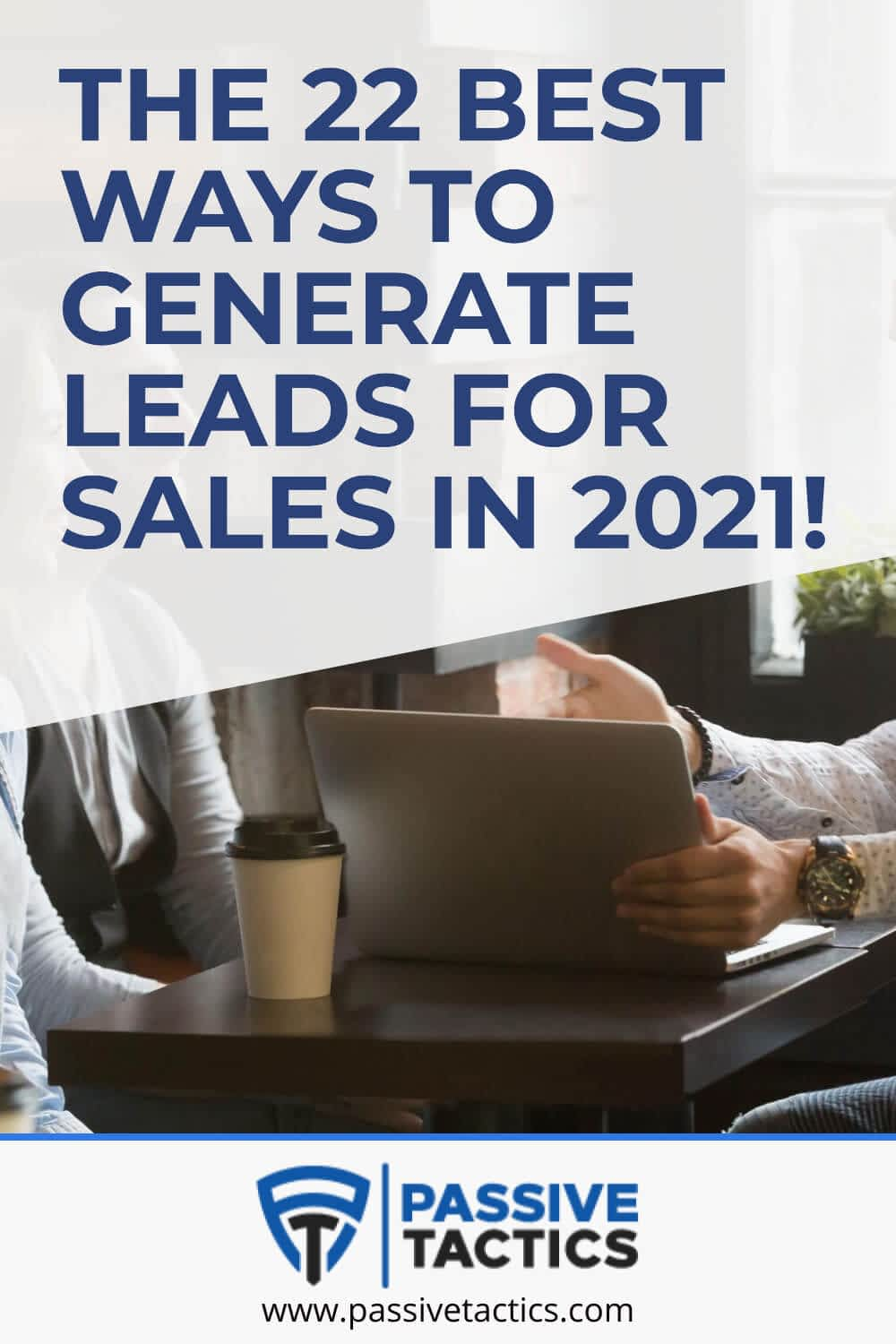 The 22 Best Ways To Generate Leads For Sales In 2021!