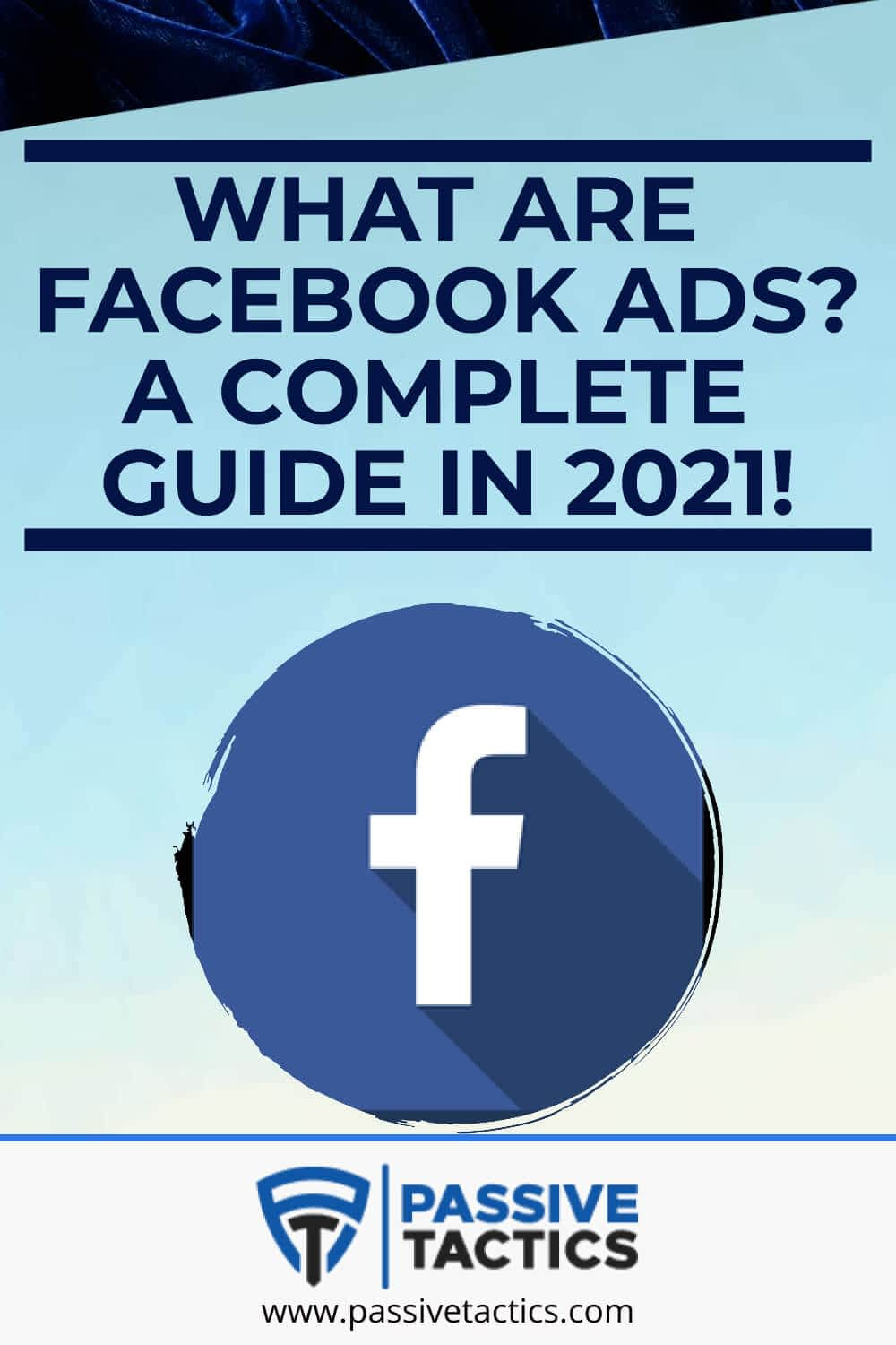 What Are Facebook Ads? A Complete Guide In 2021!