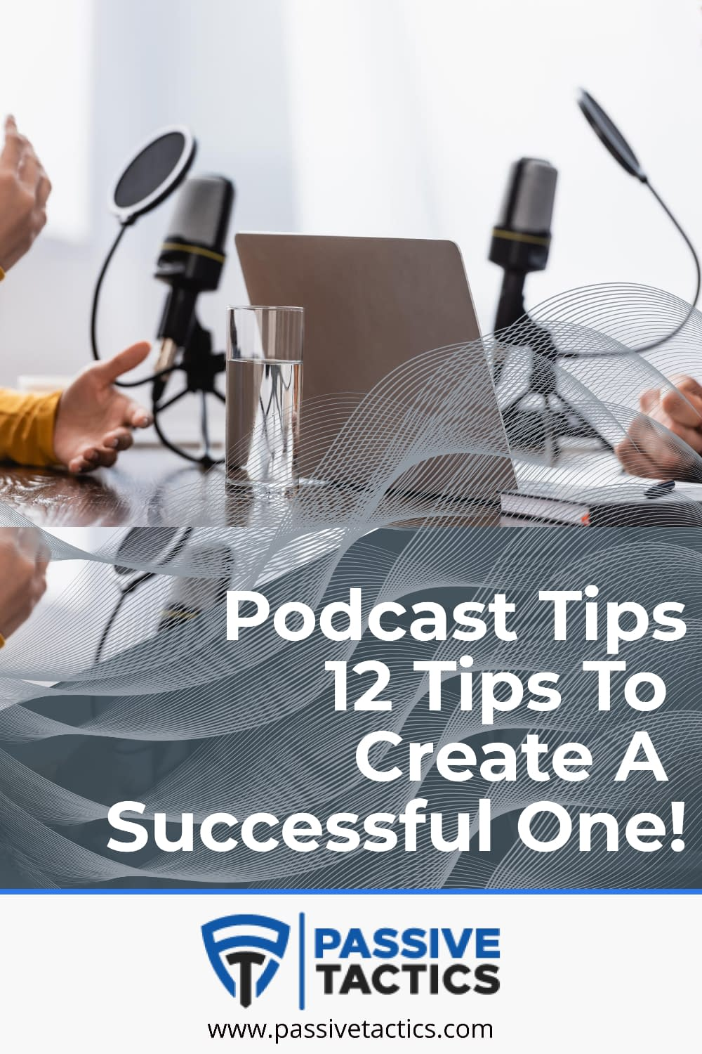 Podcast Tips: 12 Tips To Create A Successful One!