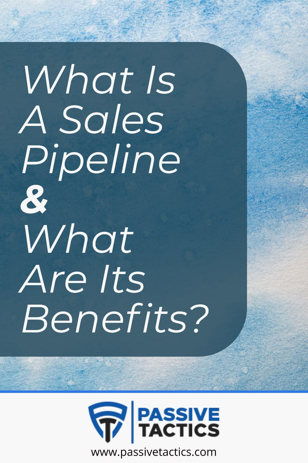 What Is A Sales Pipeline & What Are Its Benefits?