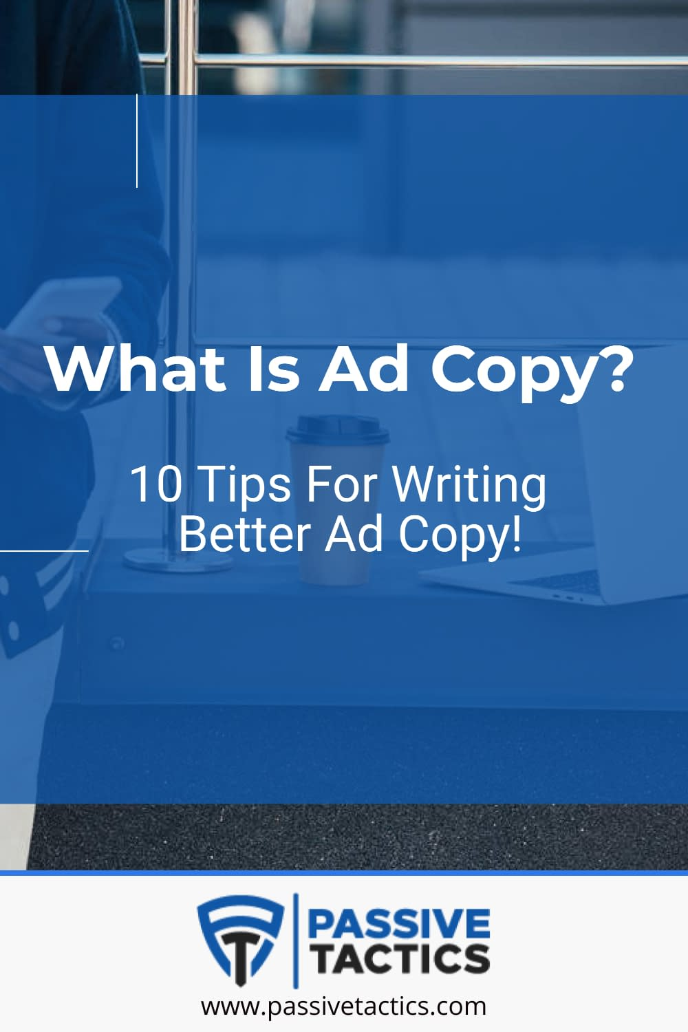 What Is Ad Copy? 10 Tips For Writing A Better Ad Copy!